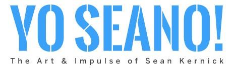 Yo Seano! – The Art & Impulse of Sean Kernick
